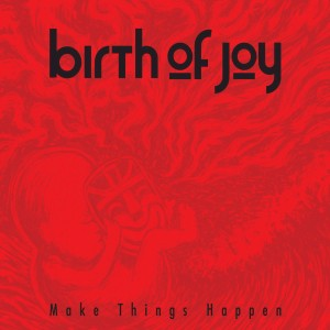 birth-of-joy-make-things-happen