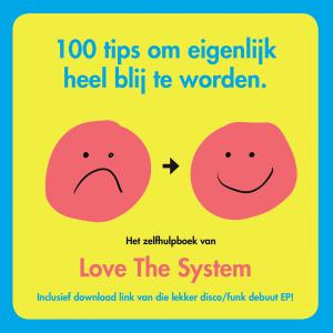 LOVE THE SYSTEM - HONDERD TIPS OM EIGENLIJK HEEL BLIJ TE WORDEN-coverart