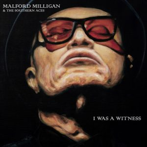 Malford Milligan & The Southern Aces – I Was A Witness COVERART